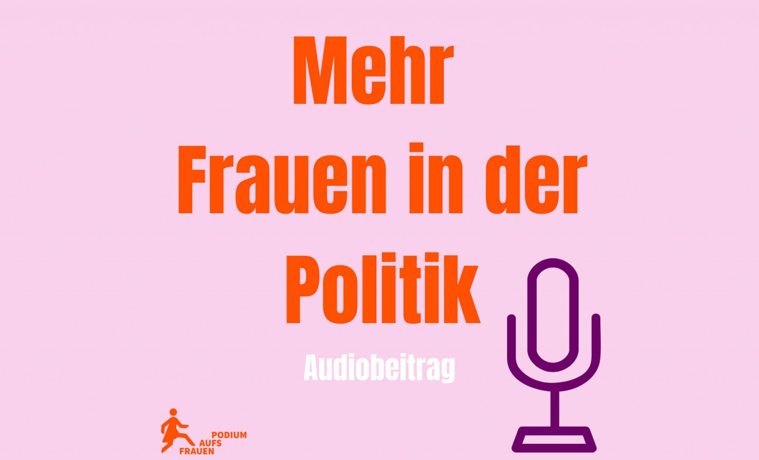 """Ein Textbild mit der Auffschrift """"Mehr Frauen in der Politik - Audiobeitrag"""""""